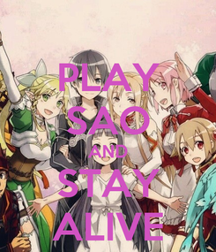 Poster: PLAY SAO AND STAY ALIVE