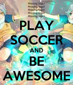 Poster: PLAY SOCCER AND BE AWESOME