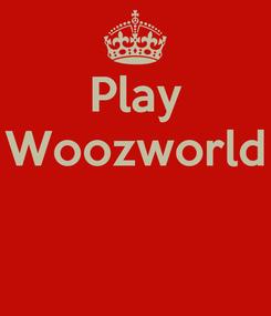 Poster: Play Woozworld