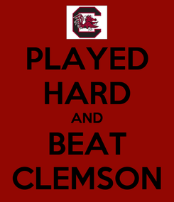 Poster: PLAYED HARD AND BEAT CLEMSON
