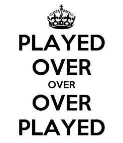 Poster: PLAYED OVER OVER OVER PLAYED
