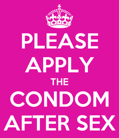 Poster: PLEASE APPLY THE CONDOM AFTER SEX