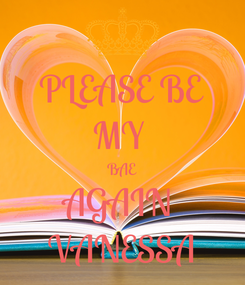 Poster: PLEASE BE MY  BAE AGAIN  VANESSA