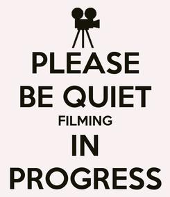 Poster: PLEASE BE QUIET FILMING IN PROGRESS