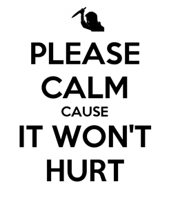 Poster: PLEASE CALM CAUSE IT WON'T HURT