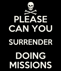Poster: PLEASE CAN YOU SURRENDER DOING MISSIONS