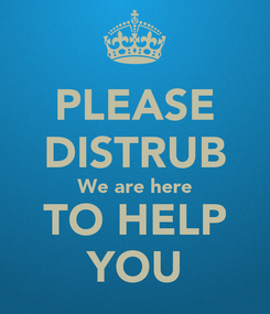 Poster: PLEASE DISTRUB We are here TO HELP YOU