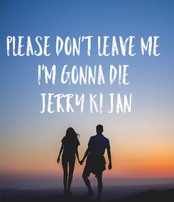 Poster: Please Don't Leave me  I'm Gonna Die  Jerry ki Jan