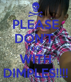 Poster: PLEASE DON'T  FUCK WITH DIMPLES!!!!