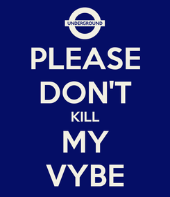 Poster: PLEASE DON'T KILL MY VYBE