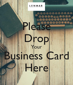 Poster: Please Drop Your Business Card Here