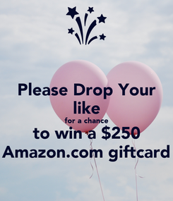 Poster: Please Drop Your like for a chance to win a $250 Amazon.com giftcard