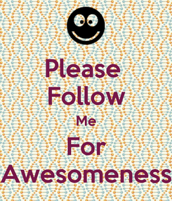 Poster: Please  Follow Me For Awesomeness