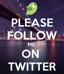 Poster: PLEASE FOLLOW ME  ON  TWITTER