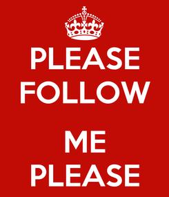 Poster: PLEASE FOLLOW  ME PLEASE