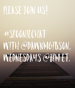 Poster: Please join us!  #SpoonieChat With @DawnMGibson, Wednesdays @8PM ET.