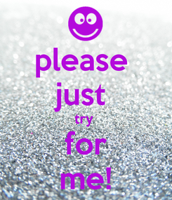 Poster: please  just  try  for me!