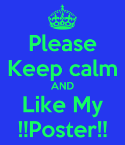 Poster: Please Keep calm AND Like My !!Poster!!
