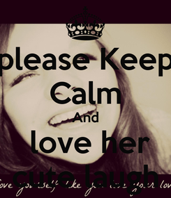 Poster: please Keep Calm And  love her cute laugh
