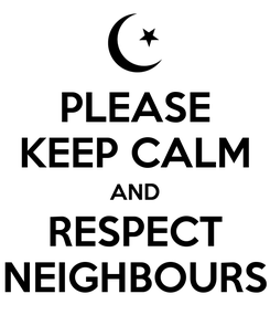 Poster: PLEASE KEEP CALM AND RESPECT NEIGHBOURS