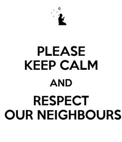 Poster: PLEASE KEEP CALM AND RESPECT  OUR NEIGHBOURS