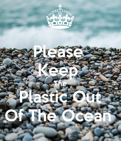 Poster: Please  Keep  The Plastic Out Of The Ocean