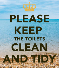 Poster: PLEASE KEEP  THE TOILETS CLEAN AND TIDY
