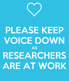 Poster: PLEASE KEEP VOICE DOWN AS RESEARCHERS ARE AT WORK