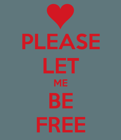 Poster: PLEASE LET ME BE FREE