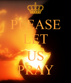 Poster: PLEASE LET  US PRAY