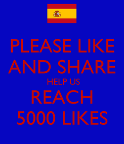 Poster: PLEASE LIKE AND SHARE  HELP US REACH 5000 LIKES
