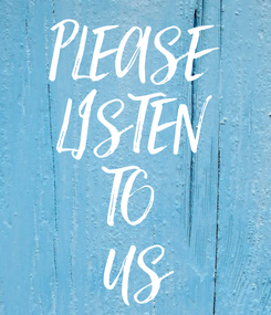 Poster: PLEASE LISTEN TO  US