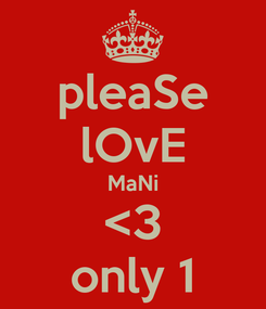 Poster: pleaSe lOvE MaNi <3 only 1