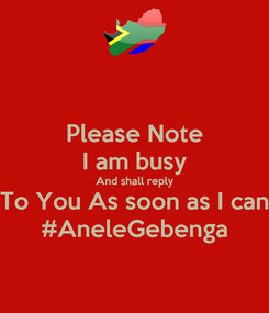 Poster: Please Note I am busy And shall reply To You As soon as I can #AneleGebenga