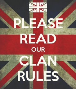 Poster: PLEASE READ OUR CLAN RULES
