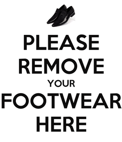 Poster: PLEASE REMOVE YOUR FOOTWEAR HERE