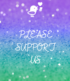 Poster:  PLEASE SUPPORT US