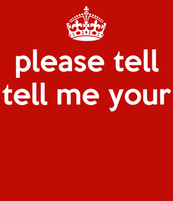 Poster: please tell tell me your