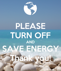 Poster: PLEASE TURN OFF AND SAVE ENERGY Thank you!