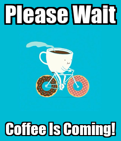 Poster: Please Wait Coffee Is Coming!