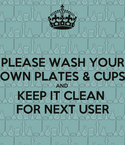 Poster: PLEASE WASH YOUR OWN PLATES & CUPS AND  KEEP IT CLEAN  FOR NEXT USER