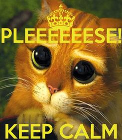 Poster: PLEEEEEESE!    KEEP CALM