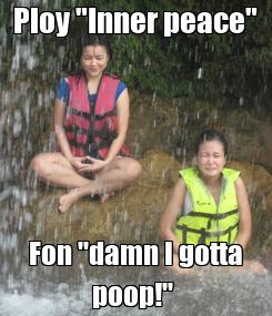 """Poster: Ploy """"Inner peace"""" Fon """"damn I gotta poop!"""""""