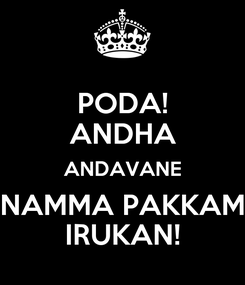 Poster: PODA! ANDHA ANDAVANE NAMMA PAKKAM IRUKAN!