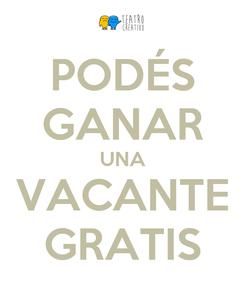 Poster: PODÉS GANAR UNA VACANTE GRATIS