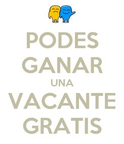 Poster: PODES GANAR UNA VACANTE GRATIS
