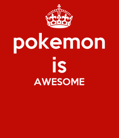 Poster: pokemon is AWESOME