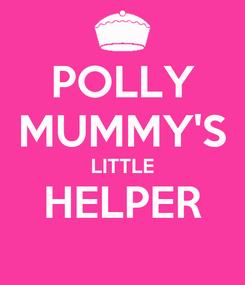 Poster: POLLY MUMMY'S LITTLE HELPER