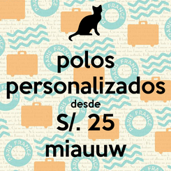 Poster: polos personalizados desde S/. 25 miauuw