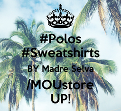 Poster: #Polos #Sweatshirts BY Madre Selva /MOUstore UP!